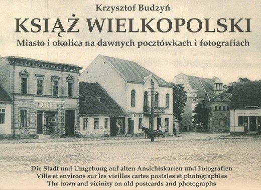 KSIĄŻ WIELKOPOLSKI - Miasto i okolica na dawnych pocztówkach i fotografiach